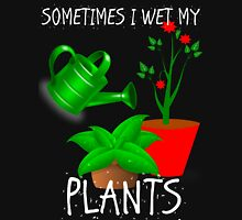 Sometimes I Wet My Plants Unisex T-Shirt