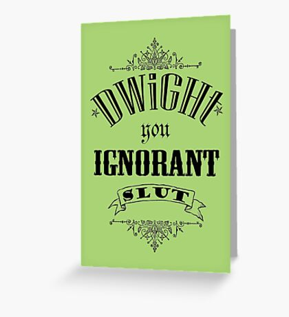 You Ignorant Slut - For Prints, Cards and Posters Greeting Card