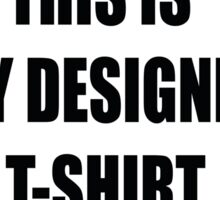 Funny shirt - This is my designer t-shirt - Funny clothes Sticker