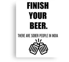 Funny shirt - Finish your beer - Beer shirt Canvas Print