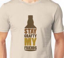 Stay Crafty My Friends Unisex T-Shirt