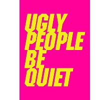 Ugly People Be Quiet Photographic Print
