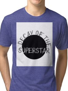 DECAY OF THE SUPERSTAR Tri-blend T-Shirt