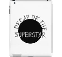 DECAY OF THE SUPERSTAR iPad Case/Skin