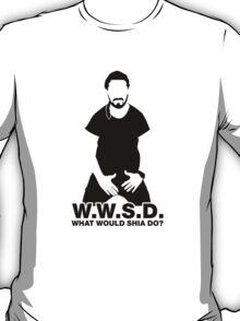 What Would Shia LaBeouf Do?  T-Shirt