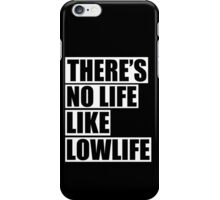 No life like lowlife iPhone Case/Skin
