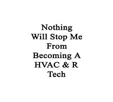 Nothing Will Stop Me From Becoming A HVAC & R Tech  by supernova23