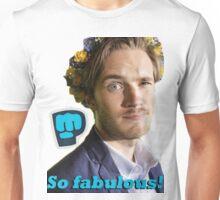 So fabulous ! Unisex T-Shirt