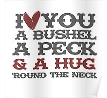 I love you a bushel a peck and a hug around the neck Poster