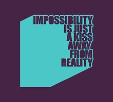 impossibility is just a kiss away from reality - blue Unisex T-Shirt