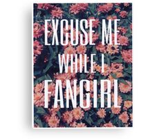 'Scuse Me While I Fangirl Canvas Print