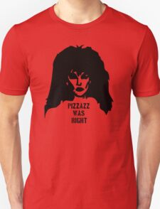 Pizzazz was Right Unisex T-Shirt