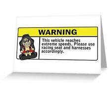 Warning - extreme speeds Greeting Card