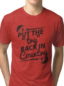 Put the Try Back in Country Tri-blend T-Shirt