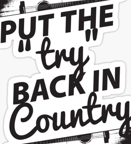 Put the Try Back in Country Sticker