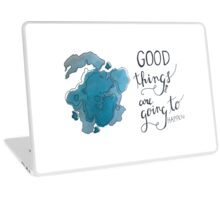 Good Things are Going to Happen  Laptop Skin