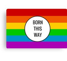 Born This Way ~ Rainbow Canvas Print