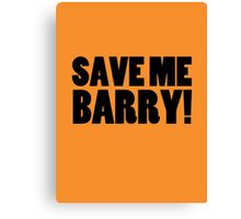 Save Me Barry! Canvas Print