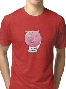 I'm Ready to Eat Now  Tri-blend T-Shirt