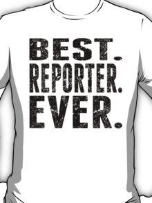 Best. Reporter. Ever. T-Shirt