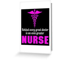 behind every great doctor is an even greater nurse Greeting Card