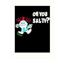 Oh you Salty?? Art Print