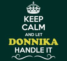 Keep Calm and Let DONNIKA Handle it T-Shirt