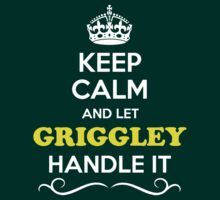 Keep Calm and Let GRIGGLEY Handle it T-Shirt