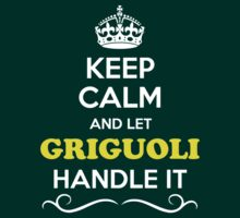 Keep Calm and Let GRIGUOLI Handle it T-Shirt