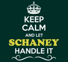 Keep Calm and Let SCHANEY Handle it T-Shirt
