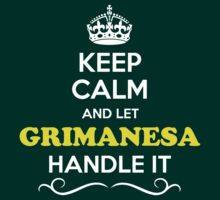 Keep Calm and Let GRIMANESA Handle it T-Shirt