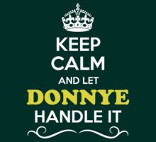 Keep Calm and Let DONNYE Handle it T-Shirt