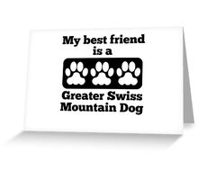 My Best Friend Is A Greater Swiss Mountain Dog Greeting Card