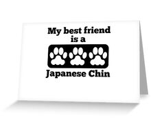 My Best Friend Is A Japanese Chin Greeting Card