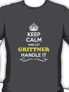 Keep Calm and Let GRITTNER Handle it T-Shirt