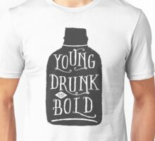 Young, Drunk and Bold Unisex T-Shirt