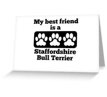 My Best Friend Is A Staffordshire Bull Terrier Greeting Card