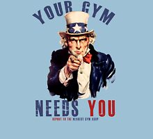 Your gym needs you  Unisex T-Shirt