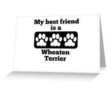 My Best Friend Is A Wheaten Terrier Greeting Card