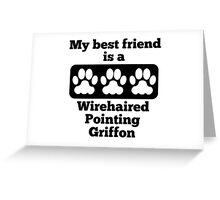 My Best Friend Is A Wirehaired Pointing Griffon Greeting Card