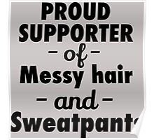 Proud supporter of messy hair and sweatpants Poster