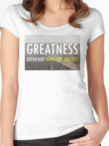 Greatness Befriends Intuitive Success Women's Fitted Scoop T-Shirt