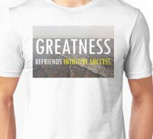 Greatness Befriends Intuitive Success Unisex T-Shirt