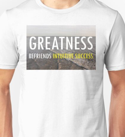 Greatness Befriends Intuitive Success Unisex T-Shirt