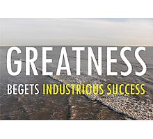 Greatnes Begets Industrious Success Photographic Print
