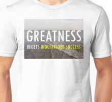Greatnes Begets Industrious Success Unisex T-Shirt