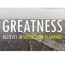 Greatness Believes In Sucession Planning Photographic Print