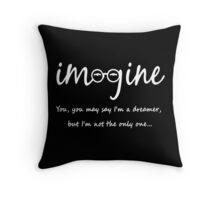 Imagine - John Lennon - You may say I'm a dreamer, but I'm not the only one... Throw Pillow