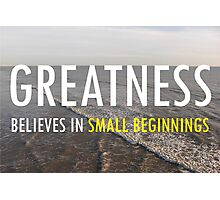 Greatness Believes In Small Beginnings Photographic Print