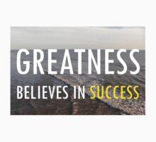 Greatness Believes In Success by EARNESTDESIGNS